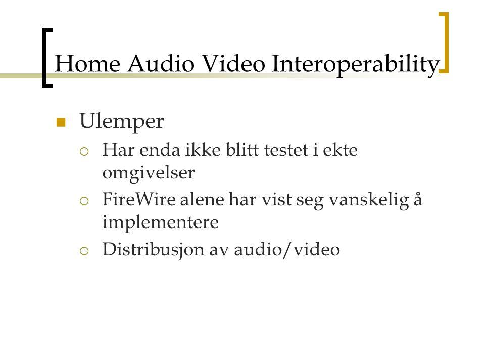 Home Audio Video Interoperability Ulemper  Har enda ikke blitt testet i ekte omgivelser  FireWire alene har vist seg vanskelig å implementere  Distribusjon av audio/video