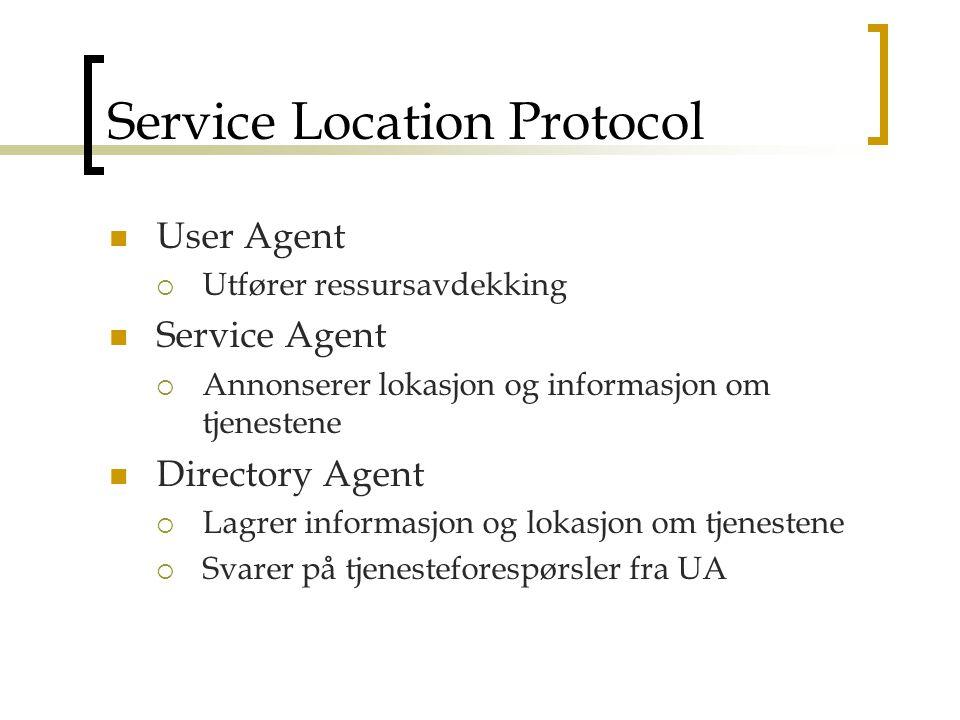 Service Location Protocol User Agent  Utfører ressursavdekking Service Agent  Annonserer lokasjon og informasjon om tjenestene Directory Agent  Lagrer informasjon og lokasjon om tjenestene  Svarer på tjenesteforespørsler fra UA