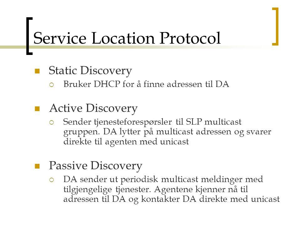 Service Location Protocol Static Discovery  Bruker DHCP for å finne adressen til DA Active Discovery  Sender tjenesteforespørsler til SLP multicast gruppen.