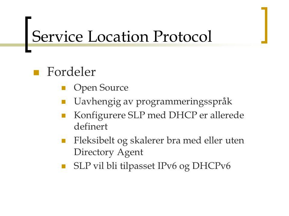 Service Location Protocol Fordeler Open Source Uavhengig av programmeringsspråk Konfigurere SLP med DHCP er allerede definert Fleksibelt og skalerer bra med eller uten Directory Agent SLP vil bli tilpasset IPv6 og DHCPv6