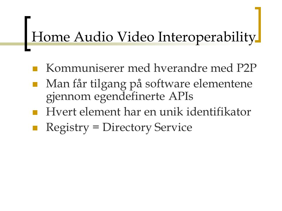Kommuniserer med hverandre med P2P Man får tilgang på software elementene gjennom egendefinerte APIs Hvert element har en unik identifikator Registry = Directory Service