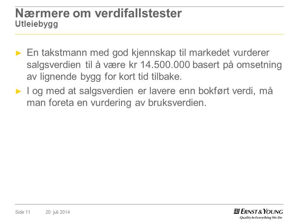 20. juli 2014Side 11 Nærmere om verdifallstester Utleiebygg ► En takstmann med god kjennskap til markedet vurderer salgsverdien til å være kr 14.500.0