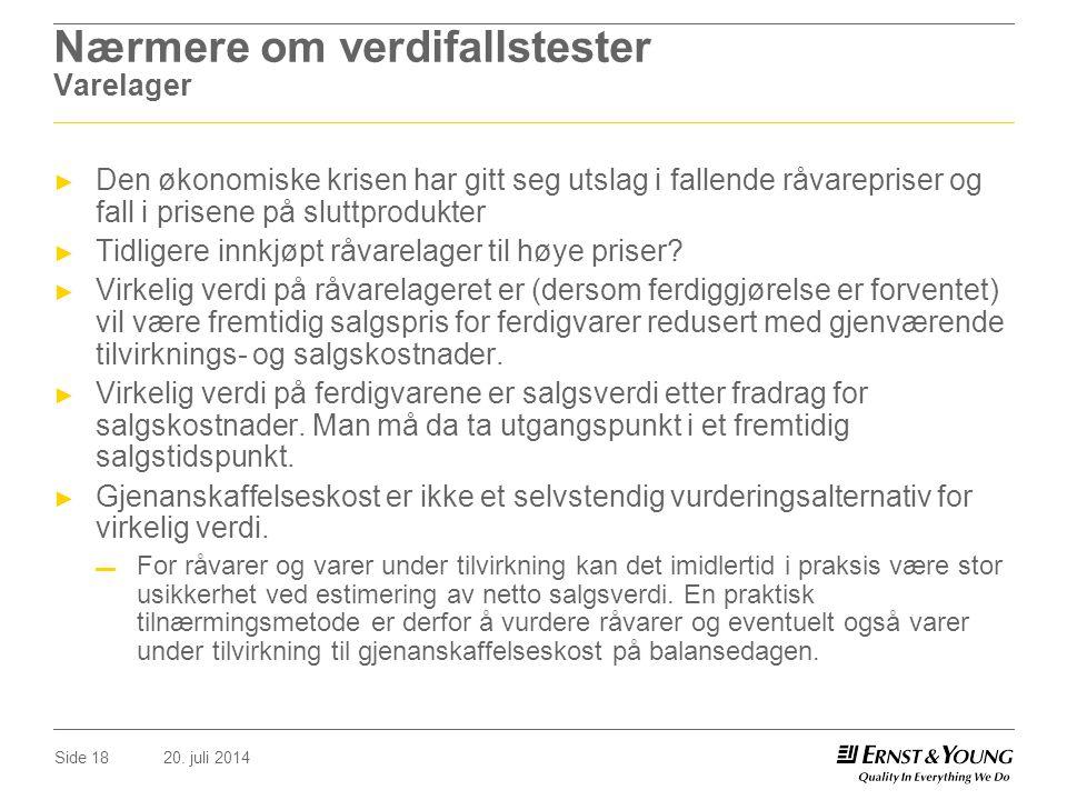 20. juli 2014Side 18 Nærmere om verdifallstester Varelager ► Den økonomiske krisen har gitt seg utslag i fallende råvarepriser og fall i prisene på sl