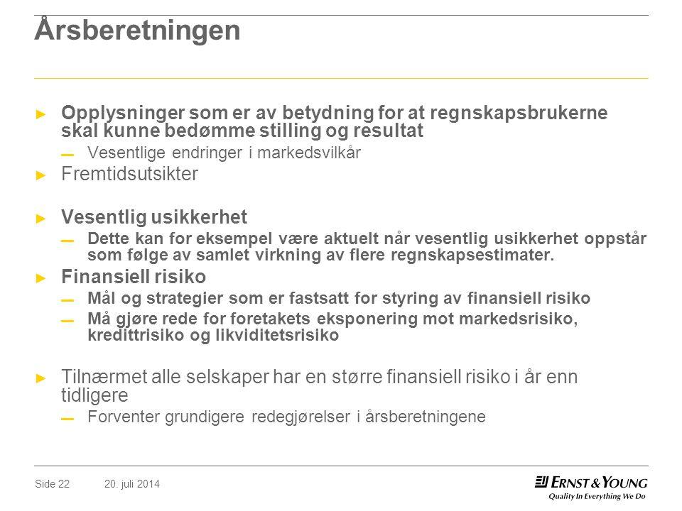 20. juli 2014Side 22 Årsberetningen ► Opplysninger som er av betydning for at regnskapsbrukerne skal kunne bedømme stilling og resultat ▬ Vesentlige e