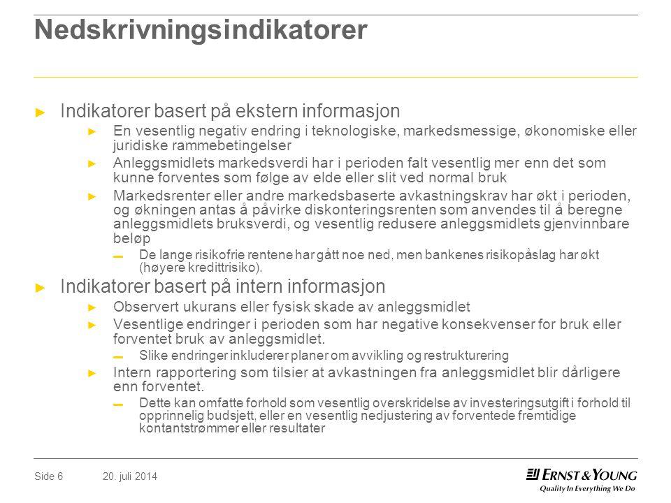 20. juli 2014Side 6 Nedskrivningsindikatorer ► Indikatorer basert på ekstern informasjon ► En vesentlig negativ endring i teknologiske, markedsmessige