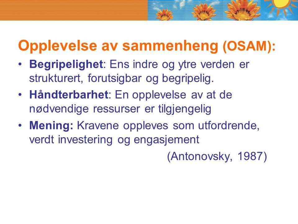Opplevelse av sammenheng (OSAM): Begripelighet: Ens indre og ytre verden er strukturert, forutsigbar og begripelig. Håndterbarhet: En opplevelse av at