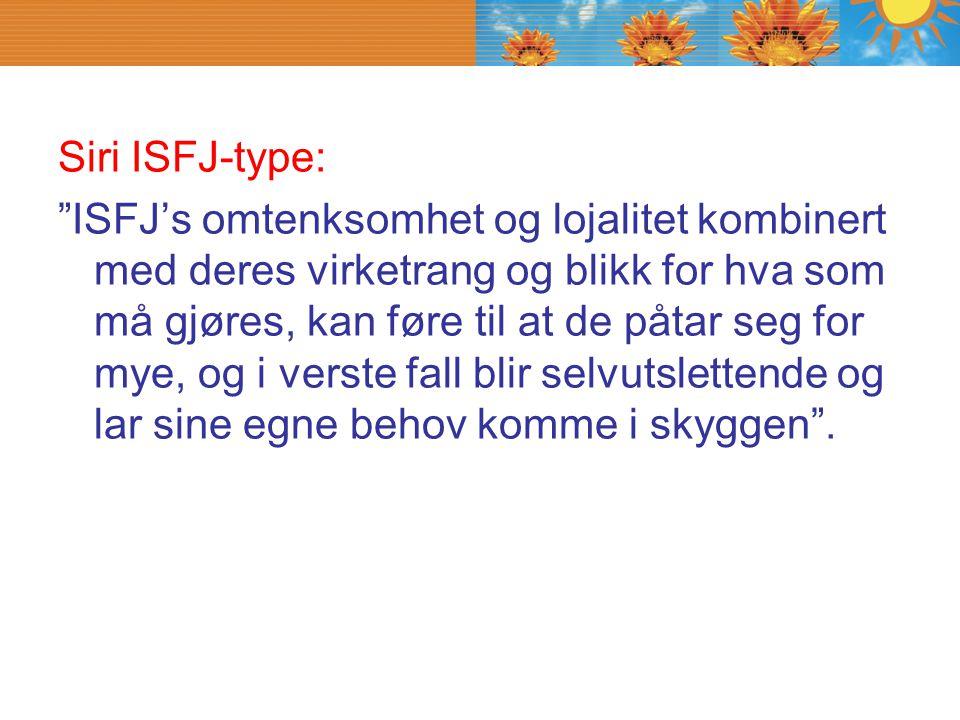 """Siri ISFJ-type: """"ISFJ's omtenksomhet og lojalitet kombinert med deres virketrang og blikk for hva som må gjøres, kan føre til at de påtar seg for mye,"""