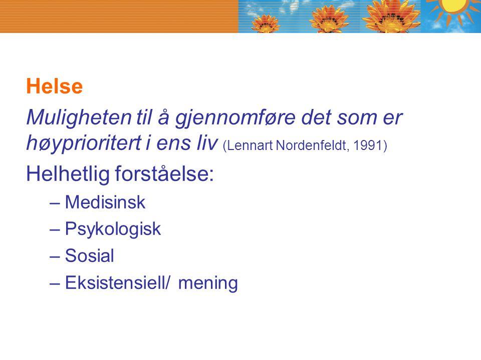 Helse Muligheten til å gjennomføre det som er høyprioritert i ens liv (Lennart Nordenfeldt, 1991) Helhetlig forståelse: –Medisinsk –Psykologisk –Sosia