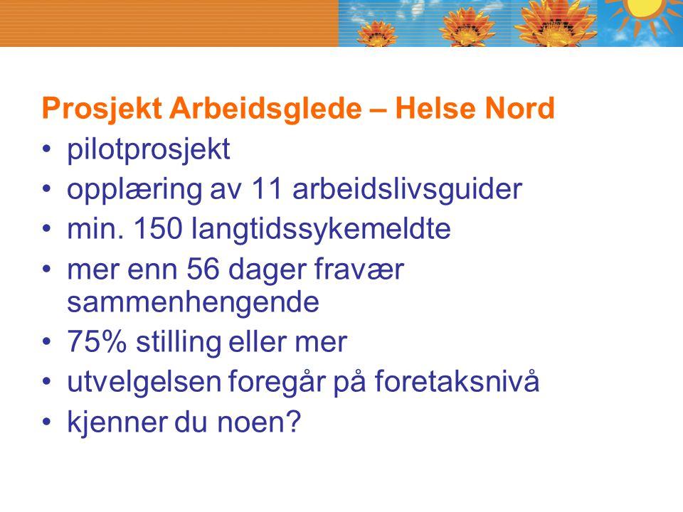 Prosjekt Arbeidsglede – Helse Nord pilotprosjekt opplæring av 11 arbeidslivsguider min. 150 langtidssykemeldte mer enn 56 dager fravær sammenhengende