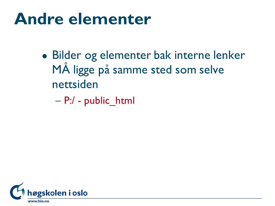 Andre elementer l Bilder og elementer bak interne lenker MÅ ligge på samme sted som selve nettsiden –P:/ - public_html