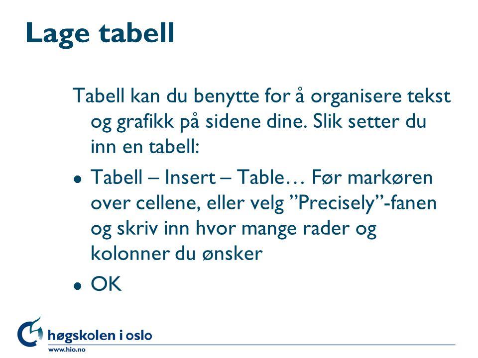 Lage tabell Tabell kan du benytte for å organisere tekst og grafikk på sidene dine.