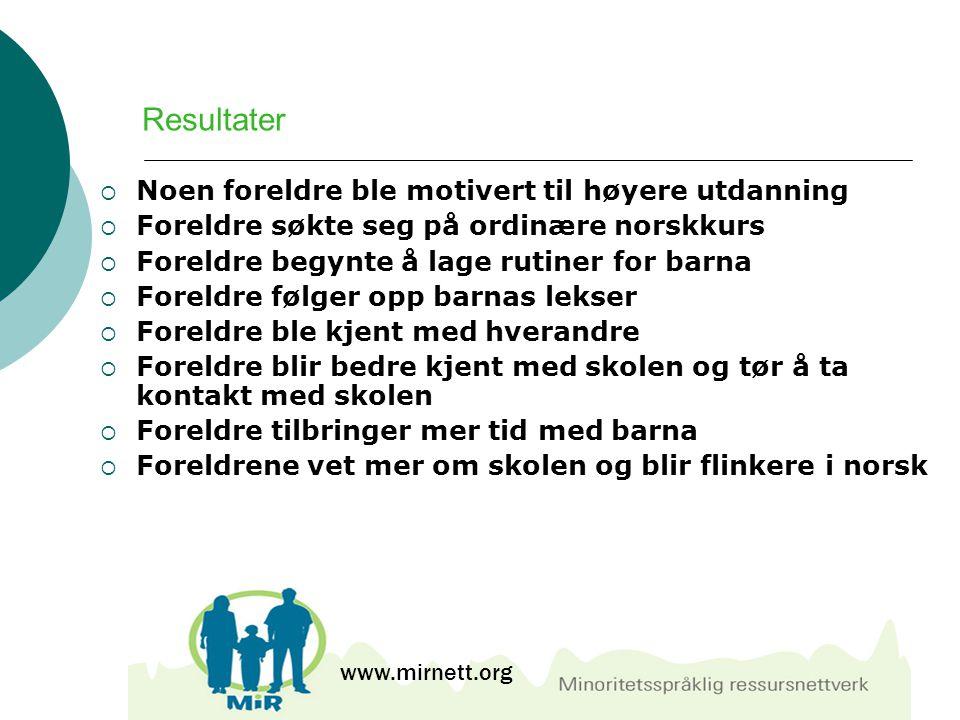 Resultater  Noen foreldre ble motivert til høyere utdanning  Foreldre søkte seg på ordinære norskkurs  Foreldre begynte å lage rutiner for barna 