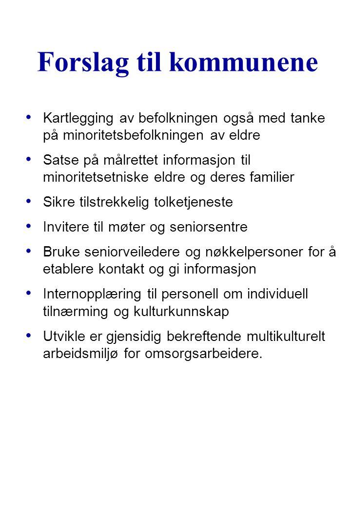 Forslag til kommunene Kartlegging av befolkningen også med tanke på minoritetsbefolkningen av eldre Satse på målrettet informasjon til minoritetsetnis