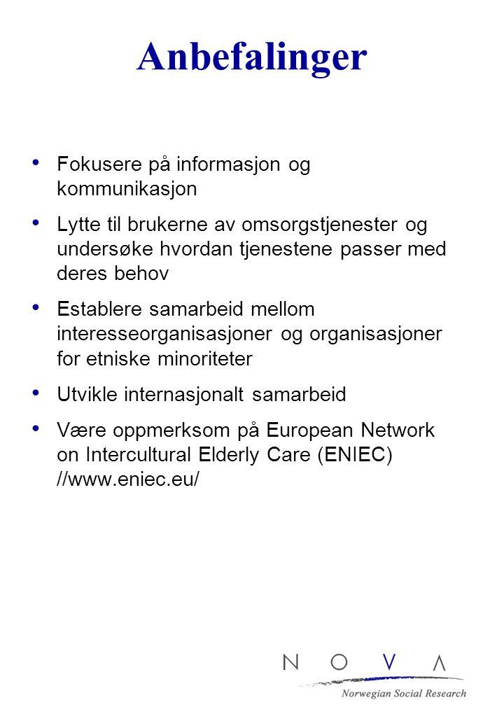 Anbefalinger Fokusere på informasjon og kommunikasjon Lytte til brukerne av omsorgstjenester og undersøke hvordan tjenestene passer med deres behov Establere samarbeid mellom interesseorganisasjoner og organisasjoner for etniske minoriteter Utvikle internasjonalt samarbeid Være oppmerksom på European Network on Intercultural Elderly Care (ENIEC) //www.eniec.eu/