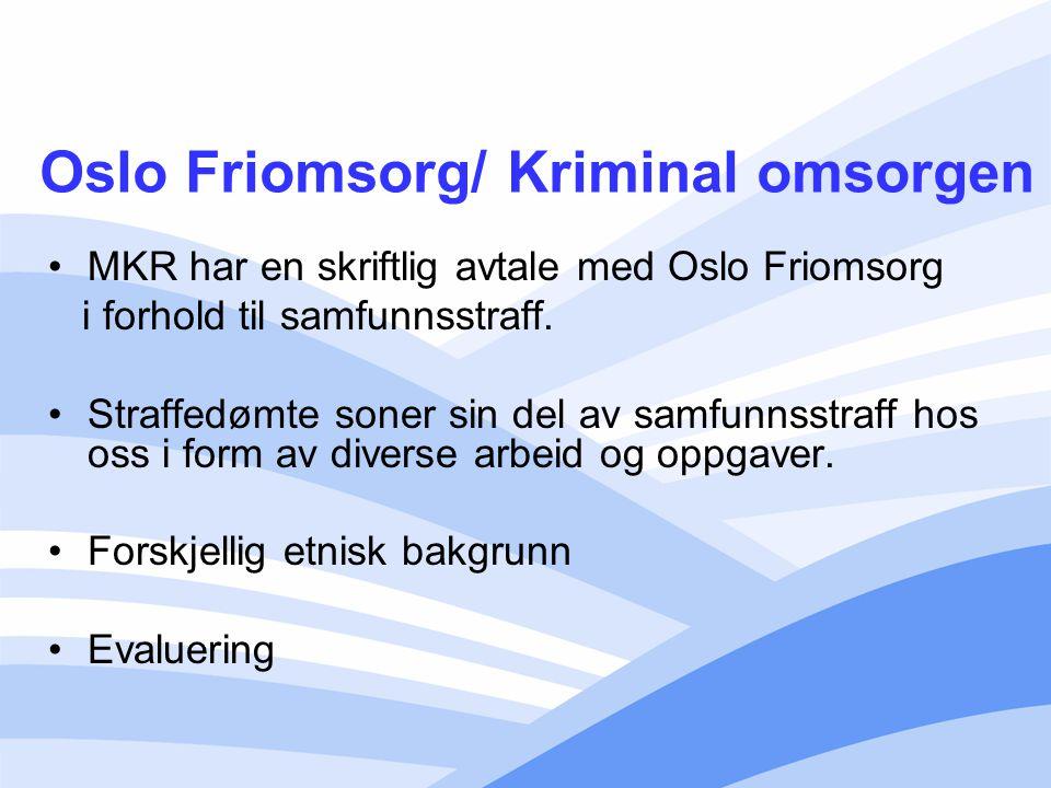 Oslo Friomsorg/ Kriminal omsorgen MKR har en skriftlig avtale med Oslo Friomsorg i forhold til samfunnsstraff. Straffedømte soner sin del av samfunnss