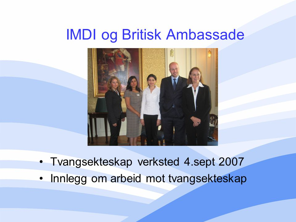 IMDI og Britisk Ambassade Tvangsekteskap verksted 4.sept 2007 Innlegg om arbeid mot tvangsekteskap