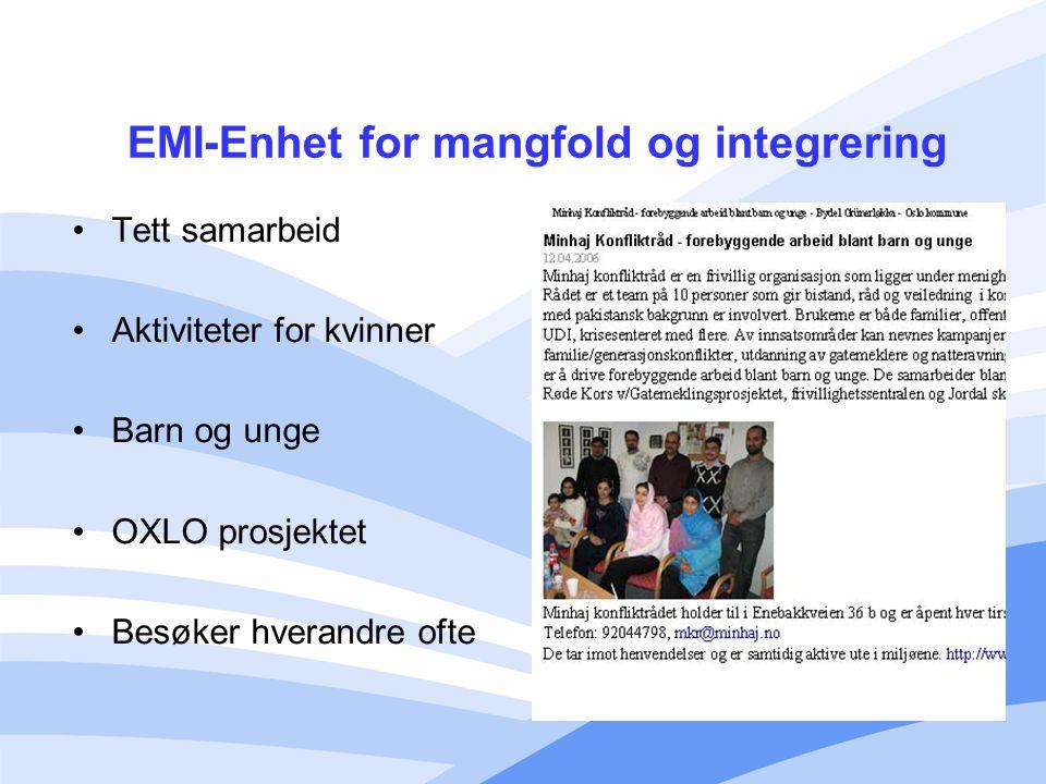 EMI-Enhet for mangfold og integrering Tett samarbeid Aktiviteter for kvinner Barn og unge OXLO prosjektet Besøker hverandre ofte