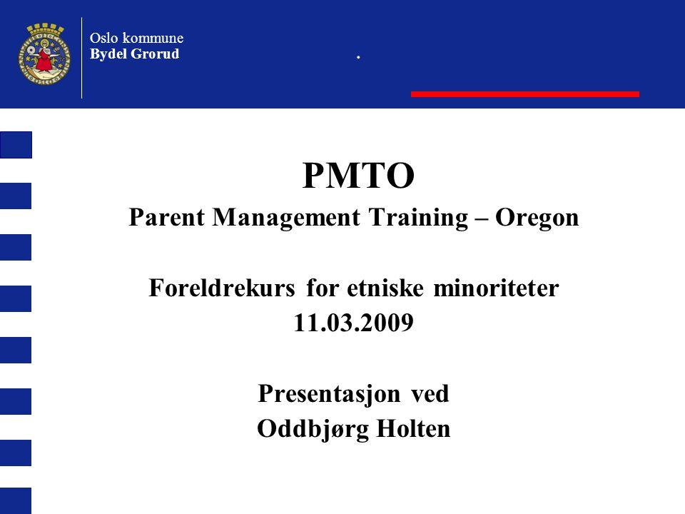 Oslo kommune Bydel Grorud Hva er Parent Management Training-Oregon (PMTO).