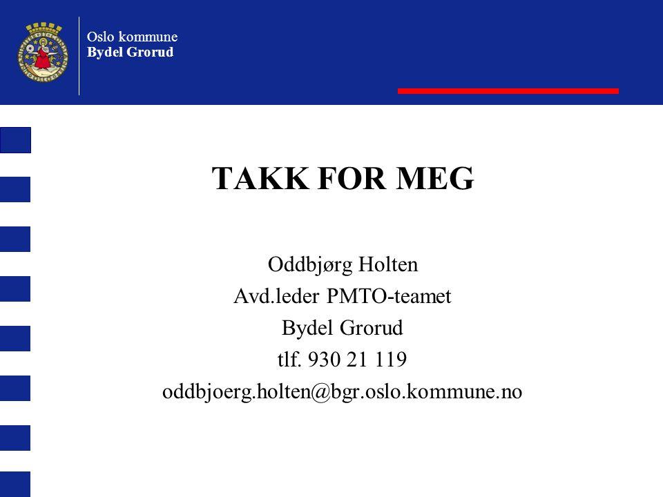 Oslo kommune Bydel Grorud TAKK FOR MEG Oddbjørg Holten Avd.leder PMTO-teamet Bydel Grorud tlf.