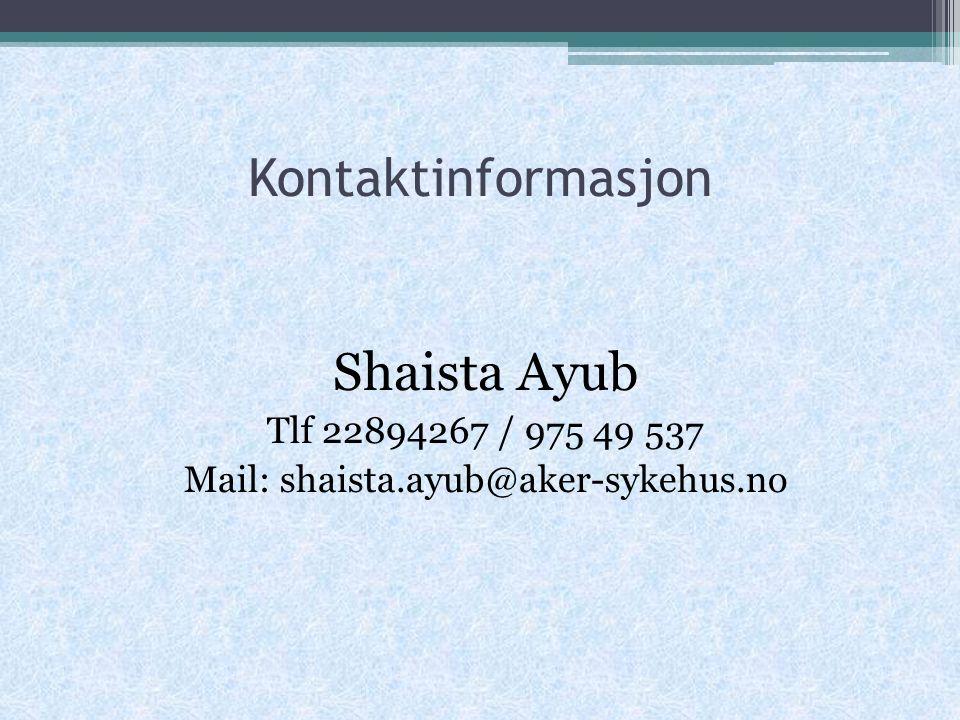 Kontaktinformasjon Shaista Ayub Tlf 22894267 / 975 49 537 Mail: shaista.ayub@aker-sykehus.no