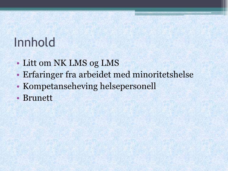 Innhold Litt om NK LMS og LMS Erfaringer fra arbeidet med minoritetshelse Kompetanseheving helsepersonell Brunett