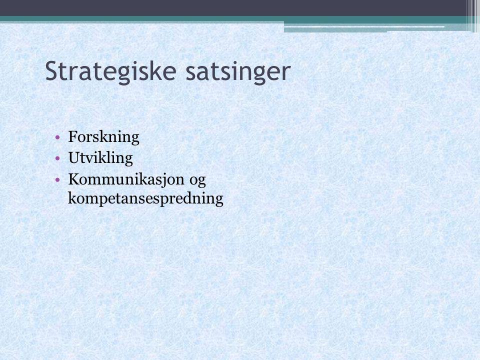Strategiske satsinger Forskning Utvikling Kommunikasjon og kompetansespredning