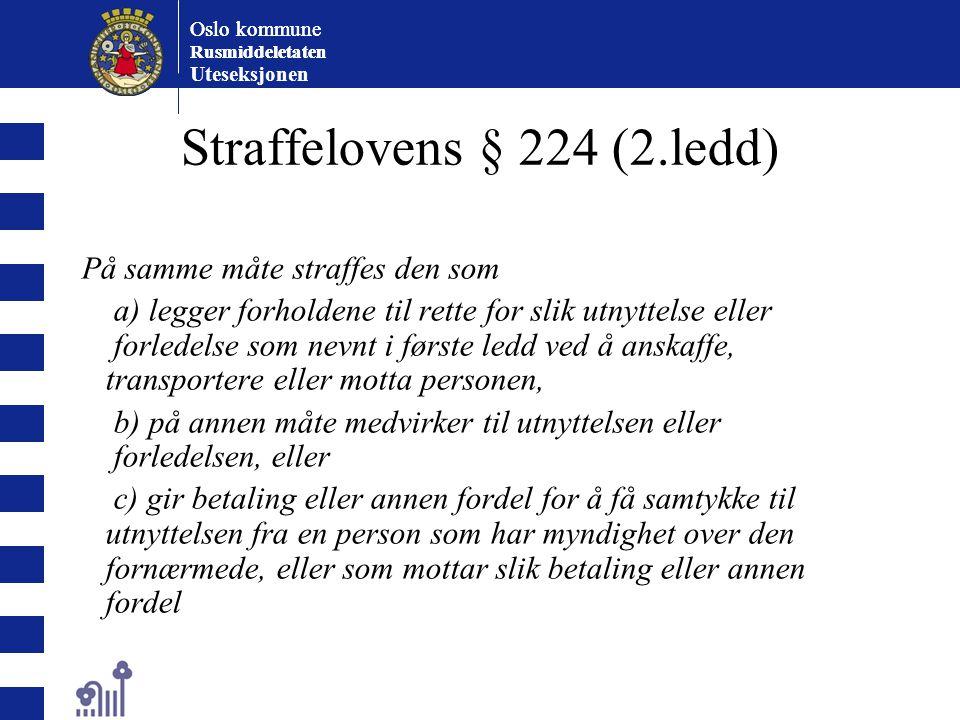 Oslo kommune Rusmiddeletaten Oslo kommune Rusmiddeletaten Uteseksjonen Straffelovens § 224 (2.ledd) På samme måte straffes den som a) legger forholden