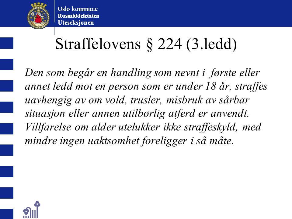 Oslo kommune Rusmiddeletaten Oslo kommune Rusmiddeletaten Uteseksjonen Straffelovens § 224 (3.ledd) Den som begår en handling som nevnt i første eller