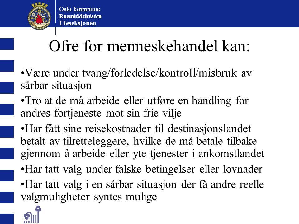 Oslo kommune Rusmiddeletaten Oslo kommune Rusmiddeletaten Uteseksjonen Ofre for menneskehandel kan: Være under tvang/forledelse/kontroll/misbruk av så