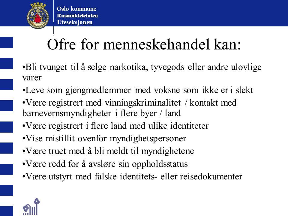 Oslo kommune Rusmiddeletaten Oslo kommune Rusmiddeletaten Uteseksjonen Ofre for menneskehandel kan: Bli tvunget til å selge narkotika, tyvegods eller