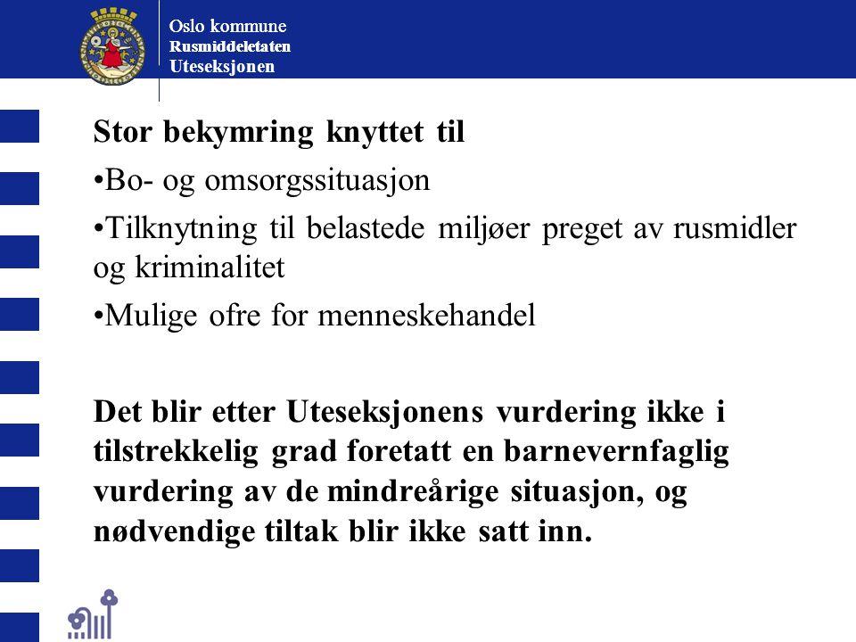 Oslo kommune Rusmiddeletaten Oslo kommune Rusmiddeletaten Uteseksjonen Stor bekymring knyttet til Bo- og omsorgssituasjon Tilknytning til belastede mi