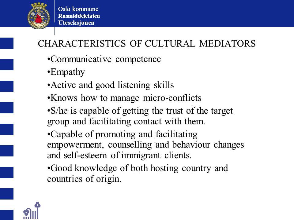 Oslo kommune Rusmiddeletaten Oslo kommune Rusmiddeletaten Uteseksjonen CHARACTERISTICS OF CULTURAL MEDIATORS Communicative competence Empathy Active a