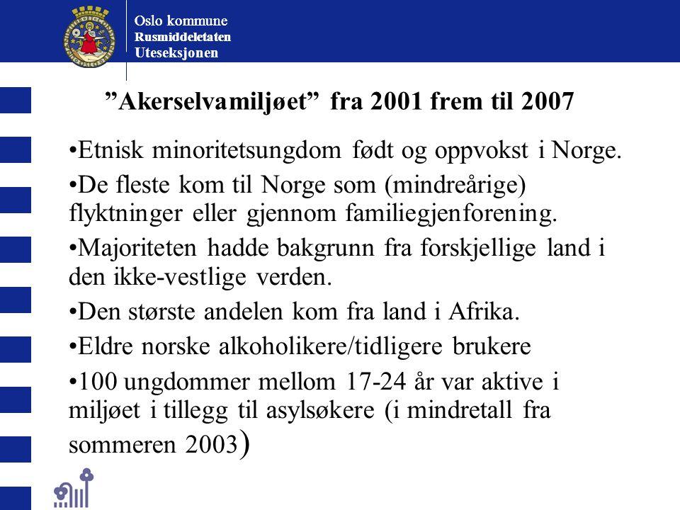 """Oslo kommune Rusmiddeletaten Oslo kommune Rusmiddeletaten Uteseksjonen """"Akerselvamiljøet"""" fra 2001 frem til 2007 Etnisk minoritetsungdom født og oppvo"""