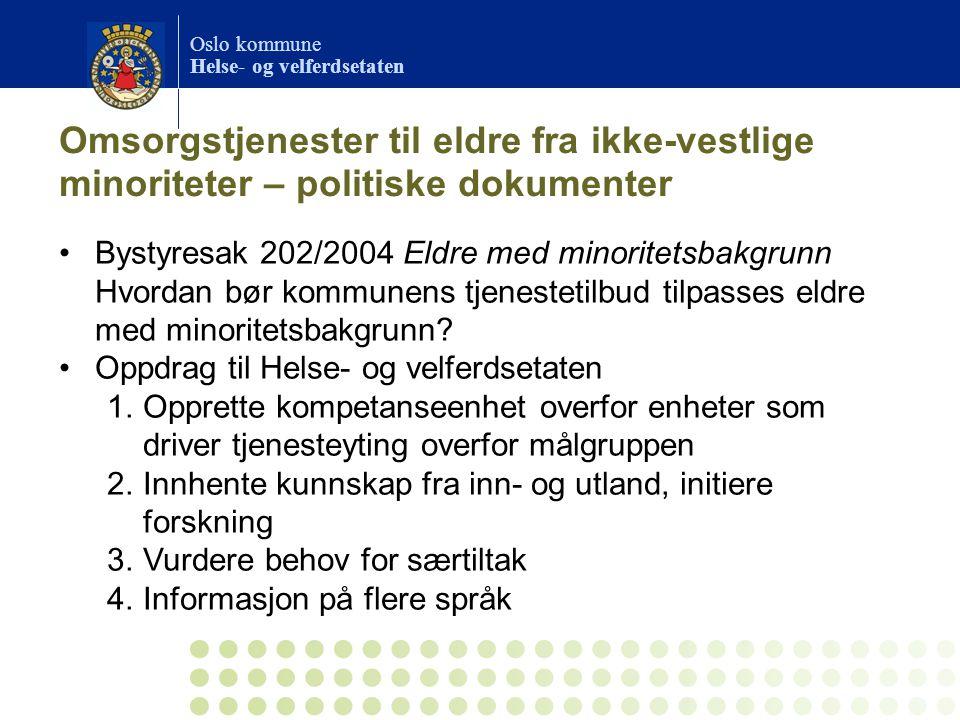 Oslo kommune Helse- og velferdsetaten Omsorgstjenester til eldre fra ikke-vestlige minoriteter – politiske dokumenter Bystyresak 202/2004 Eldre med mi
