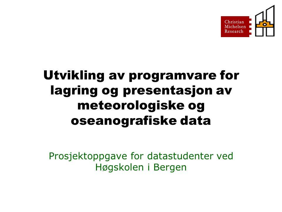 Utvikling av programvare for lagring og presentasjon av meteorologiske og oseanografiske data Prosjektoppgave for datastudenter ved Høgskolen i Bergen