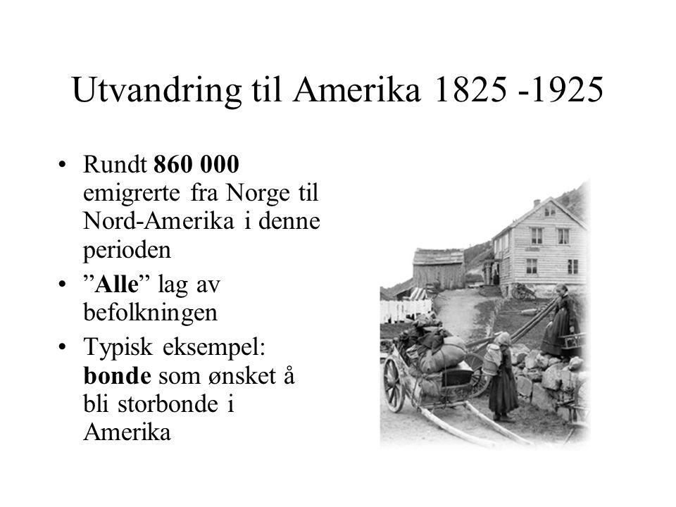 Utvandring til Amerika 1825 -1925 Rundt 860 000 emigrerte fra Norge til Nord-Amerika i denne perioden Alle lag av befolkningen Typisk eksempel: bonde som ønsket å bli storbonde i Amerika