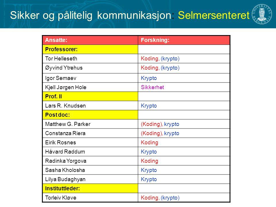 Sikker og pålitelig kommunikasjon: Selmersenteret Ansatte:Forskning: Professorer: Tor HellesethKoding, (krypto) Øyvind YtrehusKoding, (krypto) Igor SemaevKrypto Kjell Jørgen HoleSikkerhet Prof.