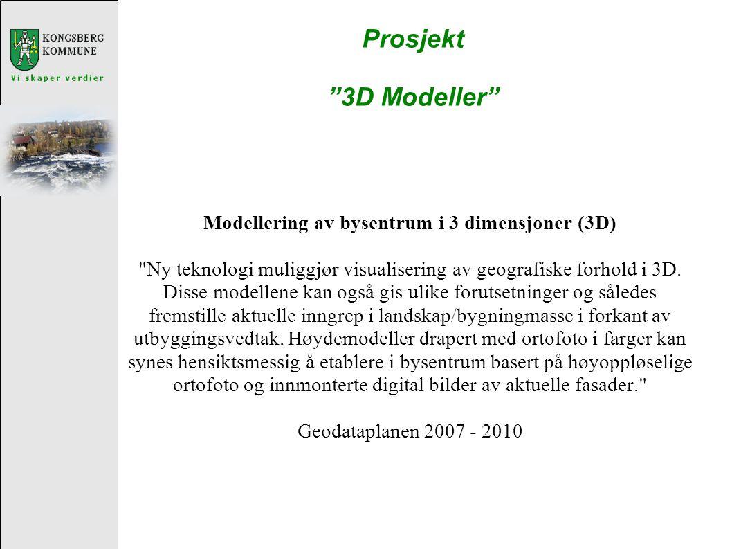Prosjekt 3D Modeller Modellering av bysentrum i 3 dimensjoner (3D) Ny teknologi muliggjør visualisering av geografiske forhold i 3D.