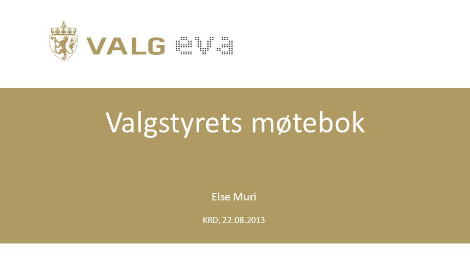 KRD, 22.08.2013 Valgstyrets møtebok Else Muri