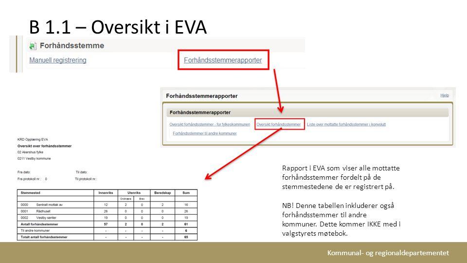 Kommunal- og regionaldepartementet B 1.1 – Oversikt i EVA Rapport i EVA som viser alle mottatte forhåndsstemmer fordelt på de stemmestedene de er regi