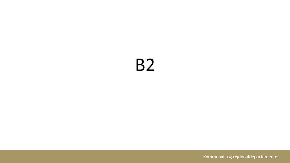 Kommunal- og regionaldepartementet B2