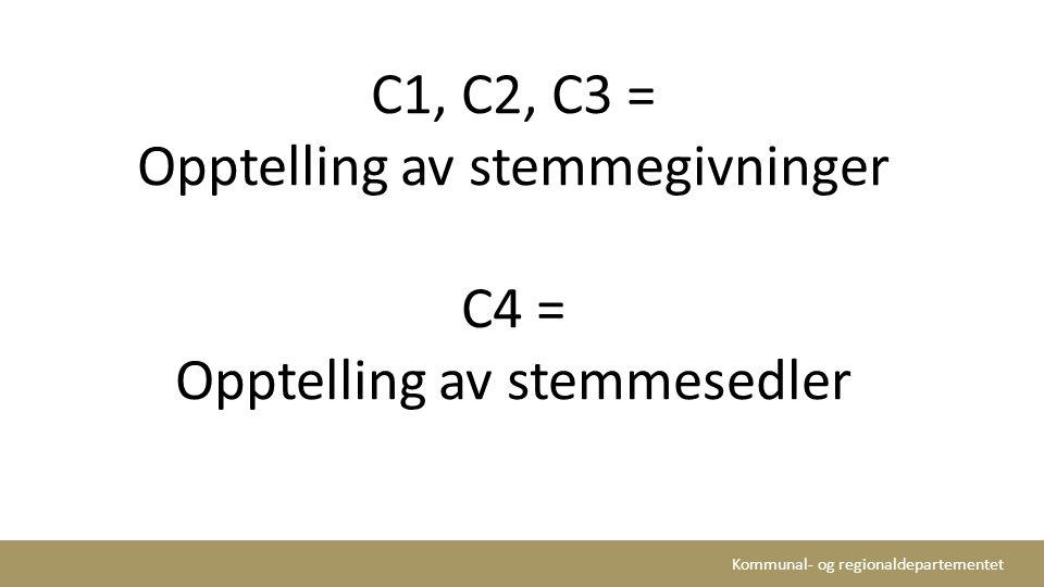 Kommunal- og regionaldepartementet C1, C2, C3 = Opptelling av stemmegivninger C4 = Opptelling av stemmesedler