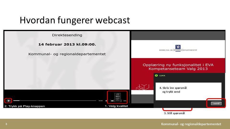 Kommunal- og regionaldepartementet Hvordan fungerer webcast 3 3. Still spørsmål 4. Skriv inn spørsmål og trykk send