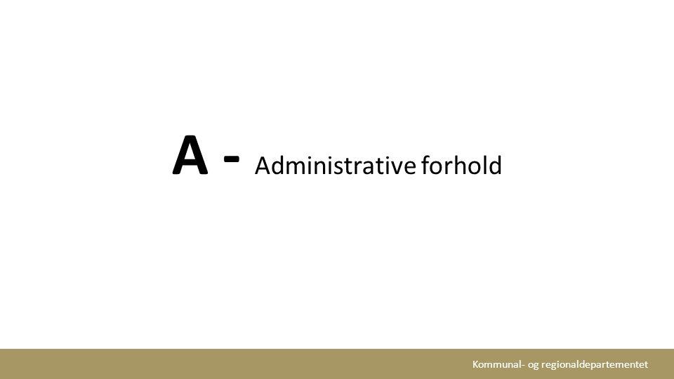 Kommunal- og regionaldepartementet A - Administrative forhold