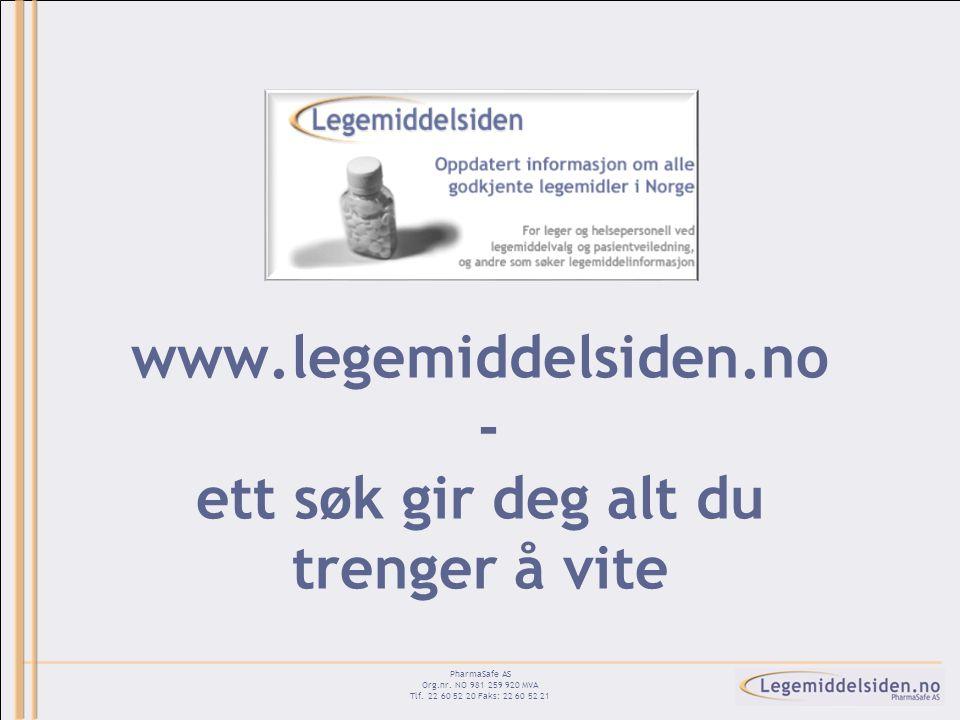 www.legemiddelsiden.no - ett søk gir deg alt du trenger å vite PharmaSafe AS Org.nr. NO 981 259 920 MVA Tlf. 22 60 52 20 Faks: 22 60 52 21