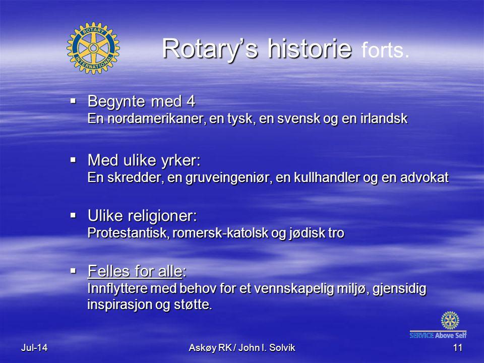 Jul-14Askøy RK / John I. Solvik11 Rotary's historie Rotary's historie forts.  Begynte med 4 En nordamerikaner, en tysk, en svensk og en irlandsk  Me