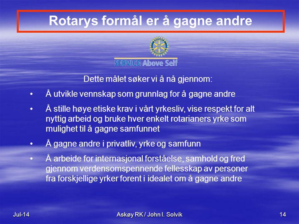 Jul-14Askøy RK / John I. Solvik14 Rotarys formål er å gagne andre Dette målet søker vi å nå gjennom: Å utvikle vennskap som grunnlag for å gagne andre