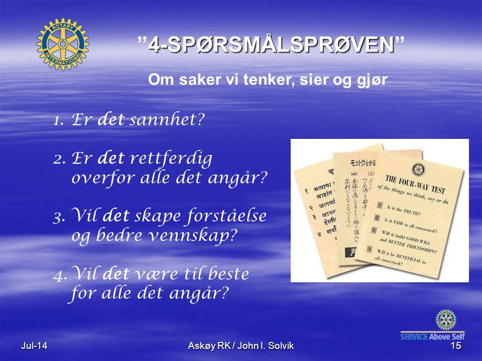 """Jul-14Askøy RK / John I. Solvik15 4-SPØRSMÅLSPRØVEN """"4-SPØRSMÅLSPRØVEN"""" Om saker vi tenker, sier og gjør 1.Er det sannhet? 2.Er det rettferdig overfor"""
