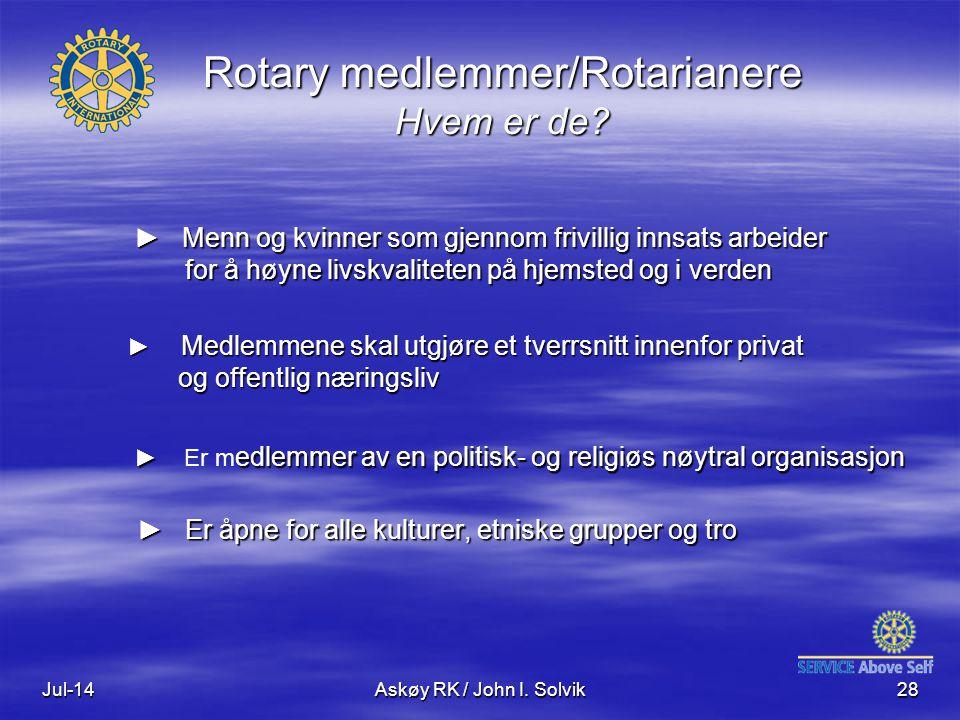 Jul-14Askøy RK / John I. Solvik28 Rotary medlemmer/Rotarianere Hvem er de? ► Medlemmene skal utgjøre et tverrsnitt innenfor privat og offentlig næring