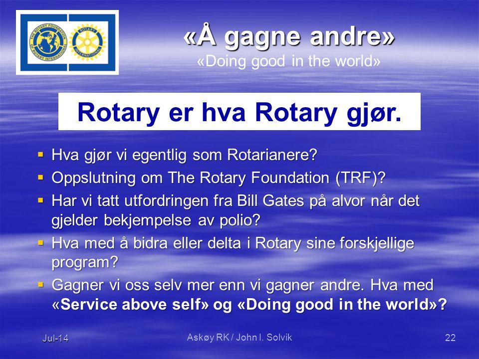  Hva gjør vi egentlig som Rotarianere.  Oppslutning om The Rotary Foundation (TRF).